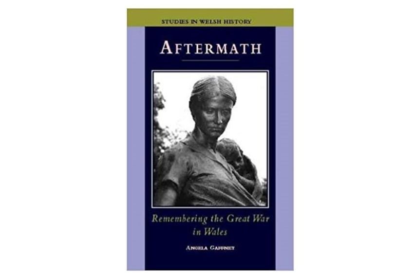 Aftermath - remembering the Great War in Wales, Angela Gaffney. Cardiff - University of Wales Press, 1998